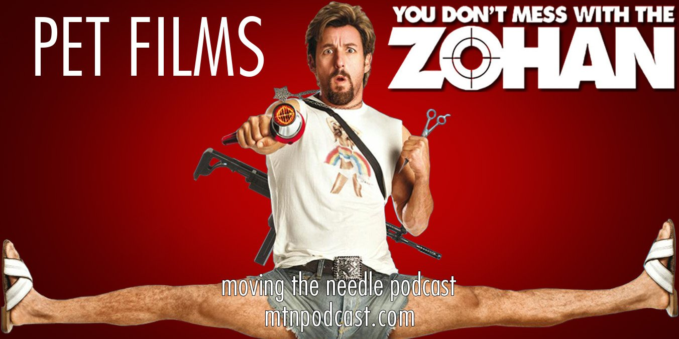 Episode 8 – Pet Films: You Don't Mess with the Zohan