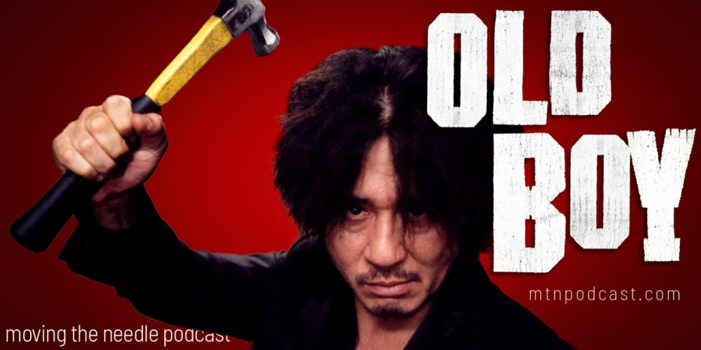 OldBoy (2003) movie review podcast - Moving the needle
