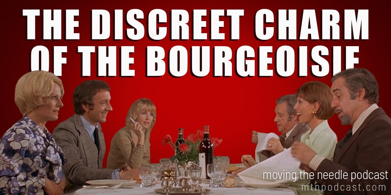 Read more about the article Episode 28 – The Discreet Charm of the Bourgeoisie